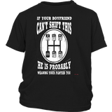 TRUCKER IF YOUR BOYFRIEND CAN'T SHIFT THIS HE IS PROBABLY WEARING YOUR PANTIES TOO SHIRT