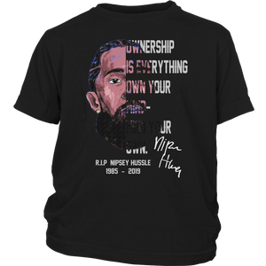 Rip NipSey Hussle 1985  - 2019 - Ownership Is Everything - Own Your Mind - Mind Your Own Shirt