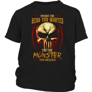 Punisher I'm Not The Hero You Wanted I'm The Monster You Needed Shirt