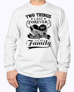 Two Things Last Forever My Tattoos The Love I Have For My Family Shirt
