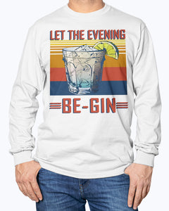 Let The Evening Be gin T Shirt - Friends Evening Party