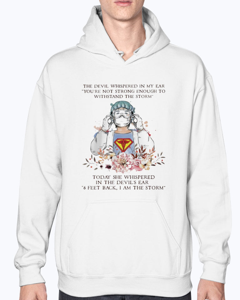 THE DEVIL WHISPERED IN MY EAR YOU'RE NOT STRONG ENOUGH TO WITHSTAND THE STORM NURSE SHIRT