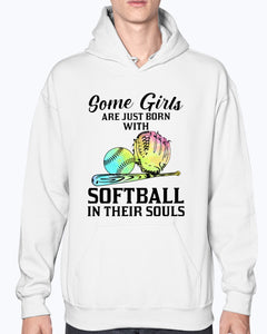 SOME GIRLS ARE JUST BORN WITH SOFTBALL IN THEIR SOULS SHIRT