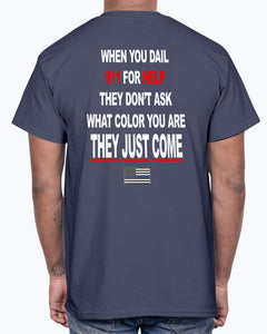 WHEN YOU DIAL 911 FOR HELP - THEY DONT ASK WHAT COLOR YOU ARE - THEY JUST COME SHIRT