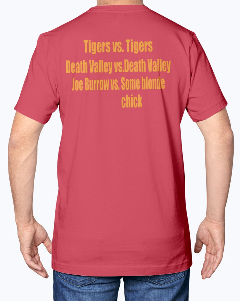 Tigers vs Tigers Death Valley vs Death Valley Joe Burrow vs Some Blonde Chick Shirt