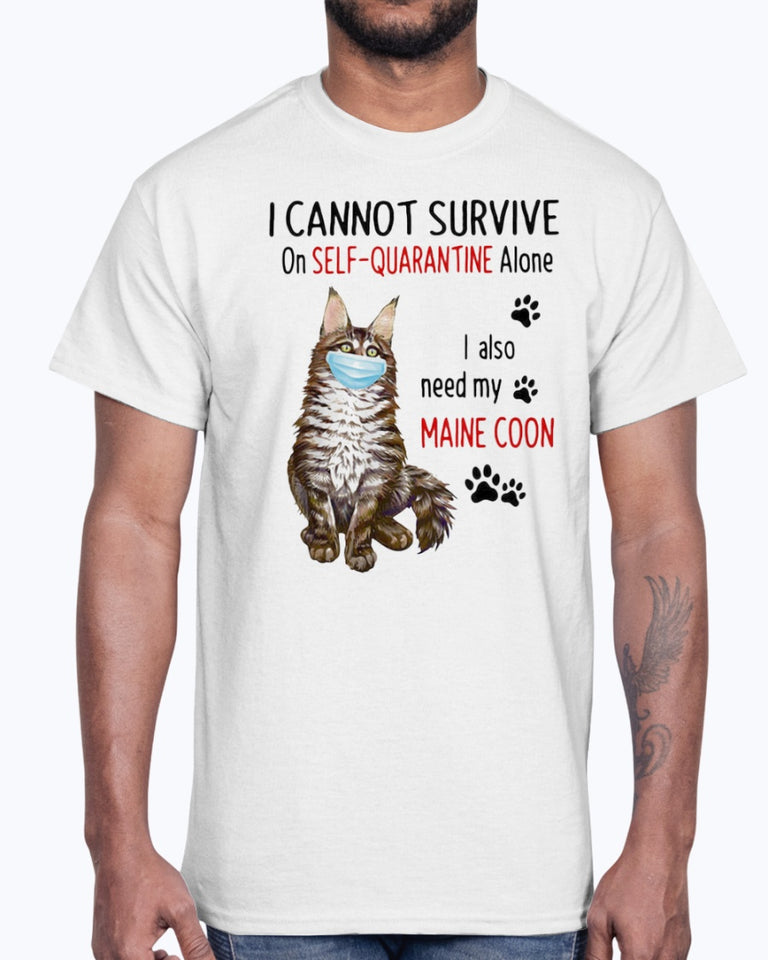 I CANNOT SURVIVE ON SELF-QUARANTINE ALONE I ALSO NEED MY MAINE COON MASK CAT PAW SHIRT