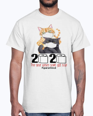 CATS MASKED 2020 THE YEAR WHEN SHIT GOT REAL #QUARANTINED SHIRT