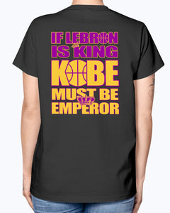 IF LEBRON IS KING - KOBE MUST BE EMPEROR SHIRT