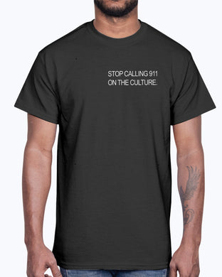 STOP CALLING 911 ON THE CULTURE SHIRT