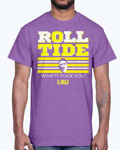 ROLL TIDE - WHAT? FUCK YOU SHIRT