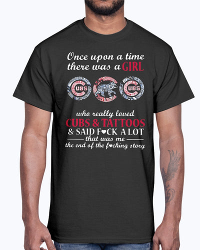 Once Upon A Time - There Was A Girl Who Really Loved Cubs And Tattoos And Said Fuck A Lot That Was Me The End Of The Fucking Story Shirt