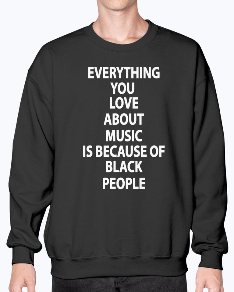 Everything You Love About Music Is Because Of Black People Shirt