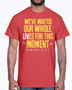 WE'VE WAITED OUR WHOLE LIVES FOR THIS MOMENT SHIRT Kansas City Chiefs Super Bowl LIV Champions