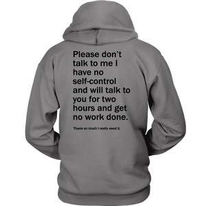 Please don't talk to me I have no self-control and will talk to you for two hours and get no work done Shirt