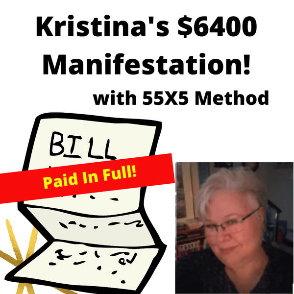 Kristina's $6,400 Manifestation - 55x5 for my Hospital Bill by Kristina Magyar