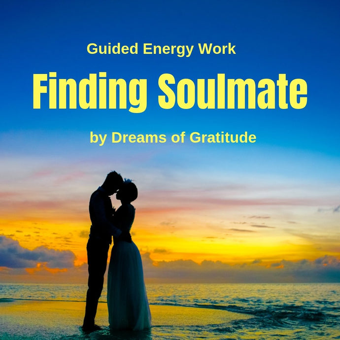 Guided Energy Attunement: Finding Your Soulmate - Choosing Gratitude