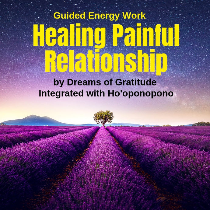 Guided Energy Attunement: Healing Painful Relationships (Integrated with Ho'oponopono) - Choosing Gratitude