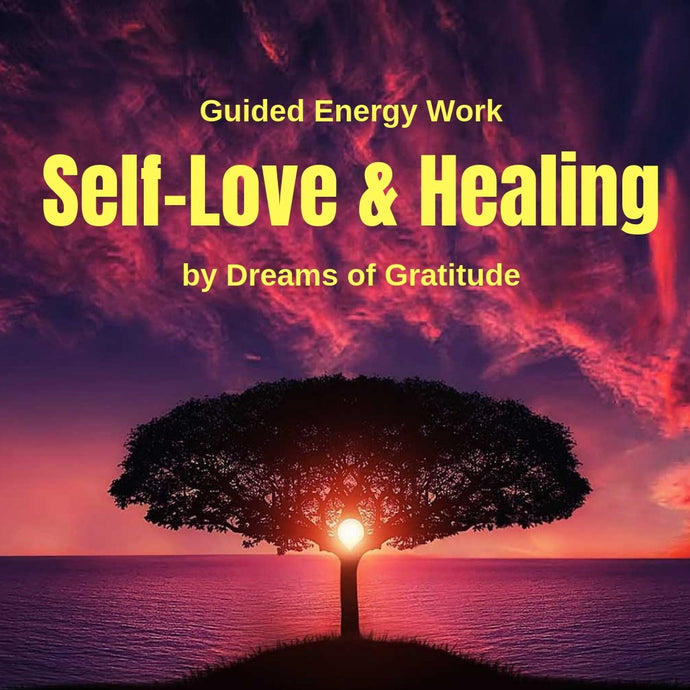 Guided Energy Attunement: Self-Love & Healing Past Wounds - Choosing Gratitude