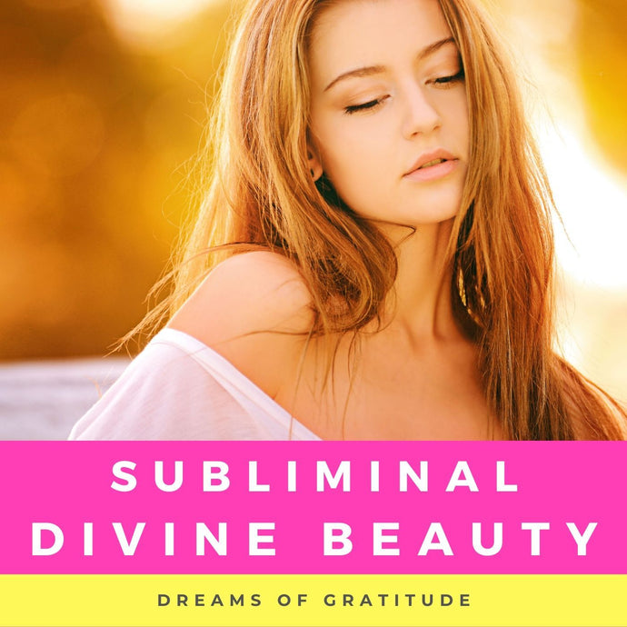Subliminal: Divine Beauty - Choosing Gratitude