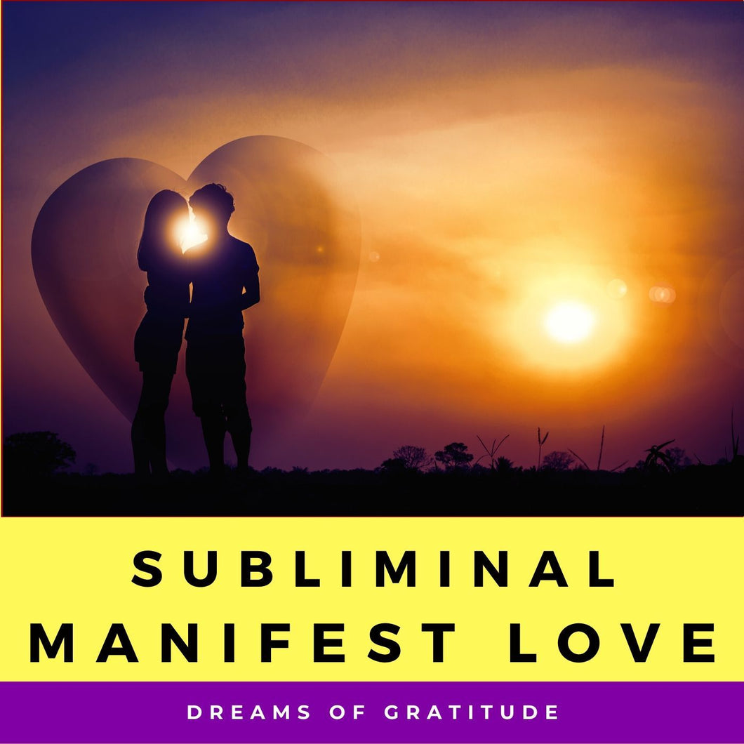 Subliminal: Manifest Love - Choosing Gratitude