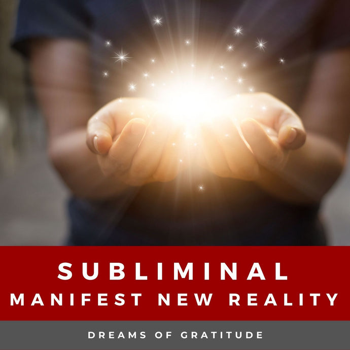 Subliminal: Manifest New Reality - Choosing Gratitude