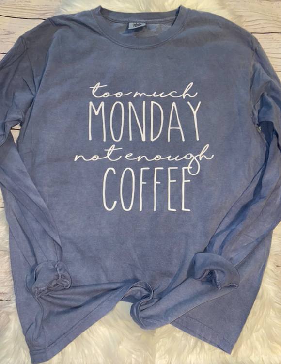 Too Much Monday not Enough Coffee Shirt
