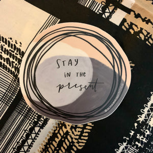 Stay in the Present Sticker