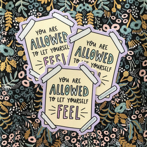 You are Allowed to Let Yourself Feel Sticker