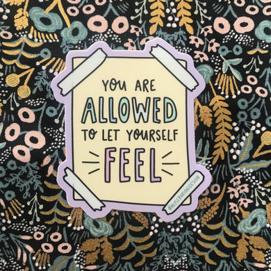 Allowed to Let Yourself Feel Sticker