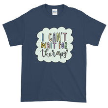 Load image into Gallery viewer, I Can't Wait for Therapy Shirt