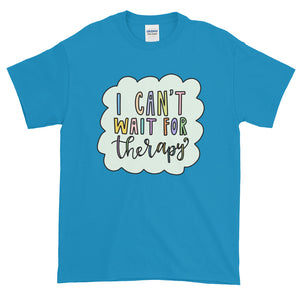 I Can't Wait for Therapy Shirt