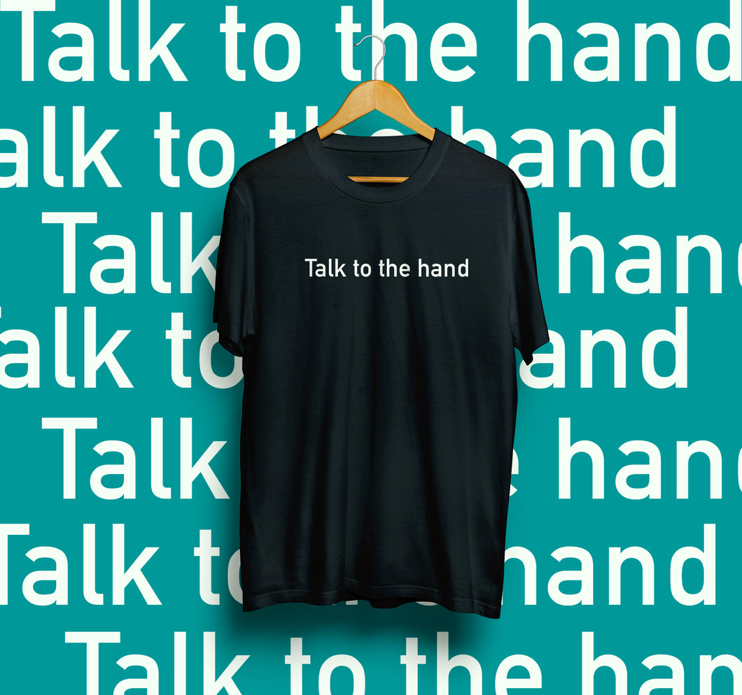 Talk to the hand Tshirt
