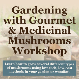 Gardening with Gourmet and Medicinal Mushrooms Workshop