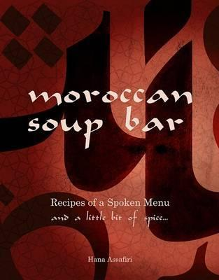 Moroccan Soup Bar: Recipes of a spoken menu and a little bit of spice