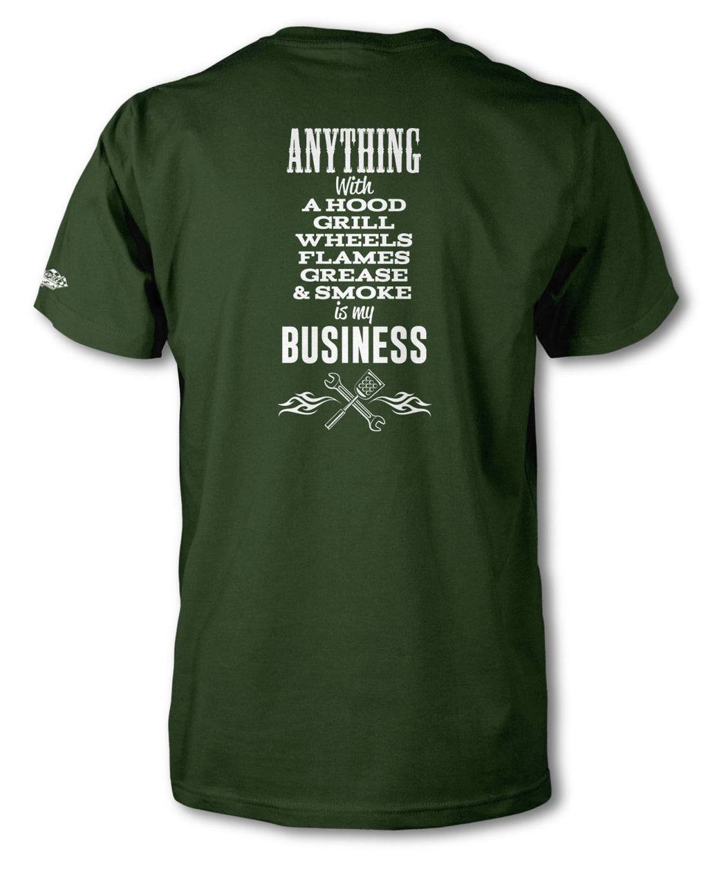 Anything with A Hood, Wheels, Grill, Flames, Grease & Smoke is my Business - T-Shirt - Men