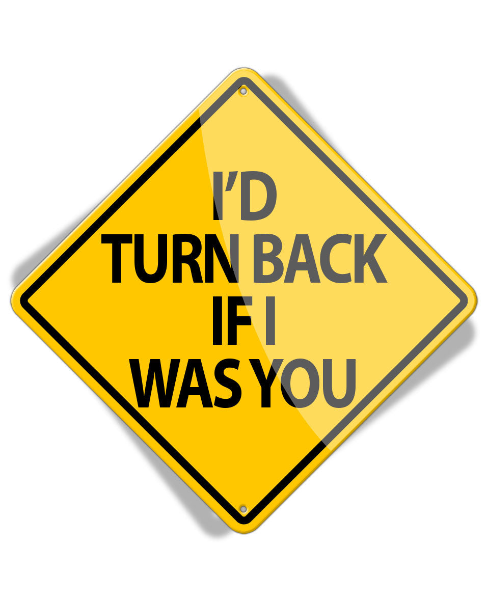 Caution I'D Turn Back If... - Aluminum Sign