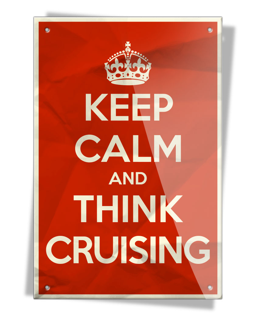 Keep Calm and Think Cruising - Aluminum Sign