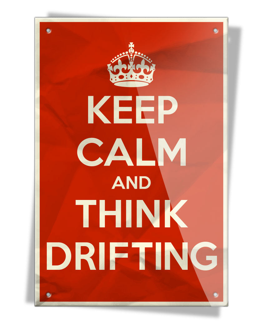 Keep Calm and Think Drifting - Aluminum Sign