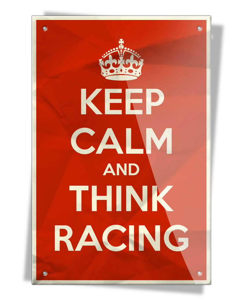 Keep Calm and Think Racing - Aluminum Sign