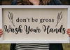 Don't Be Gross, Wash Your Hands