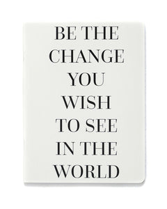 Be the change you wish notebook