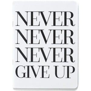Never Never Never Give Up Notebook