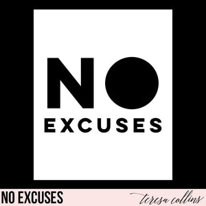 No Excuses - Teresa Collins Studio