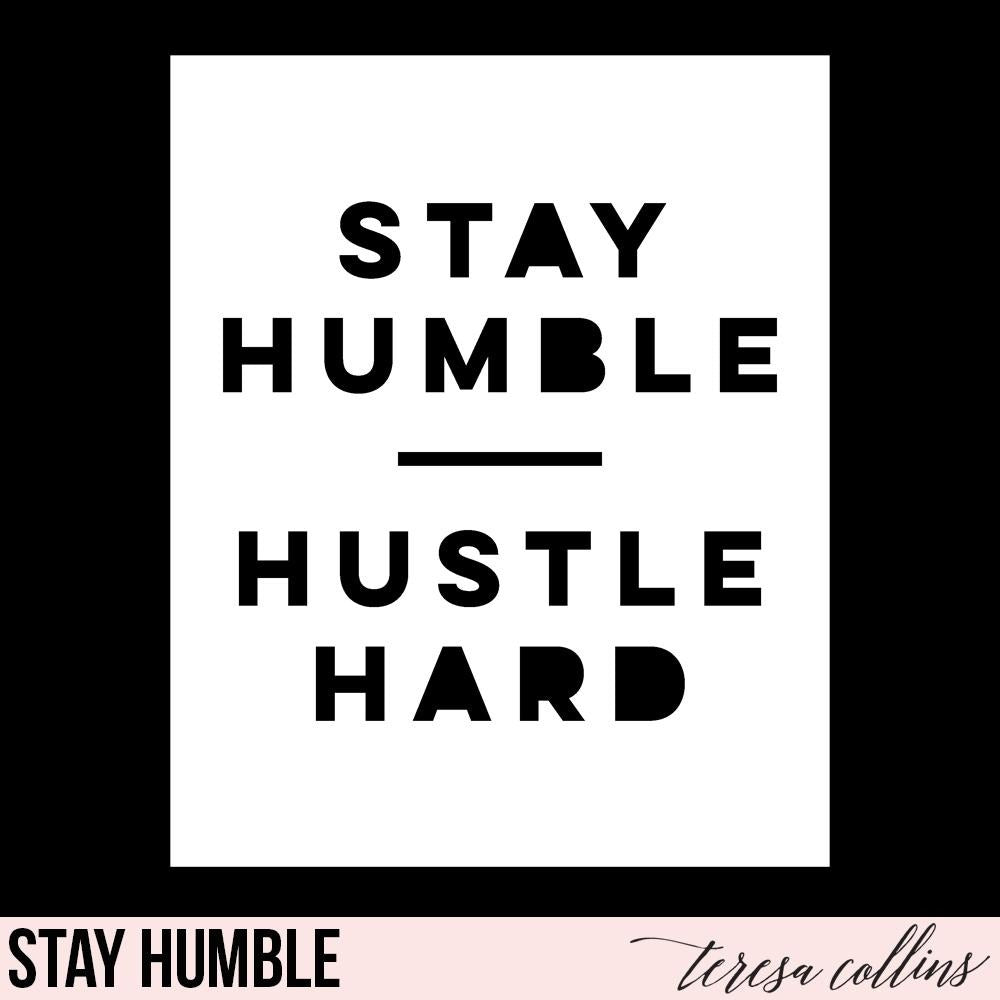Stay Humble - Teresa Collins Studio