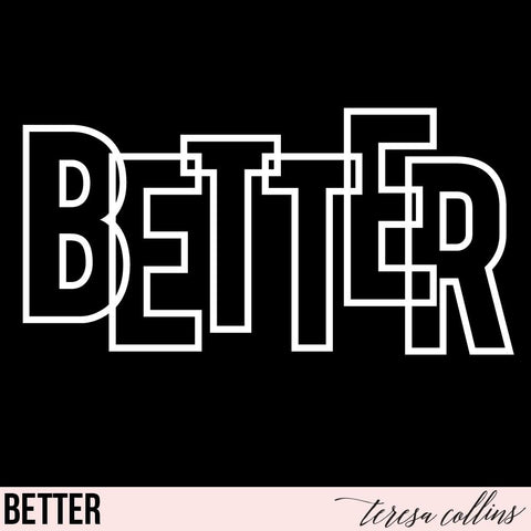 Better - Teresa Collins Studio