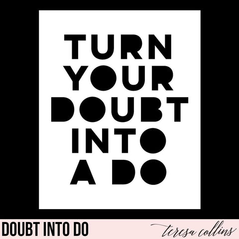 Doubt into Do