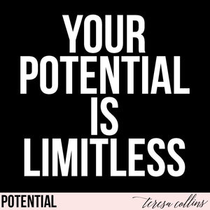 Your Potential is Limitless - Teresa Collins Studio
