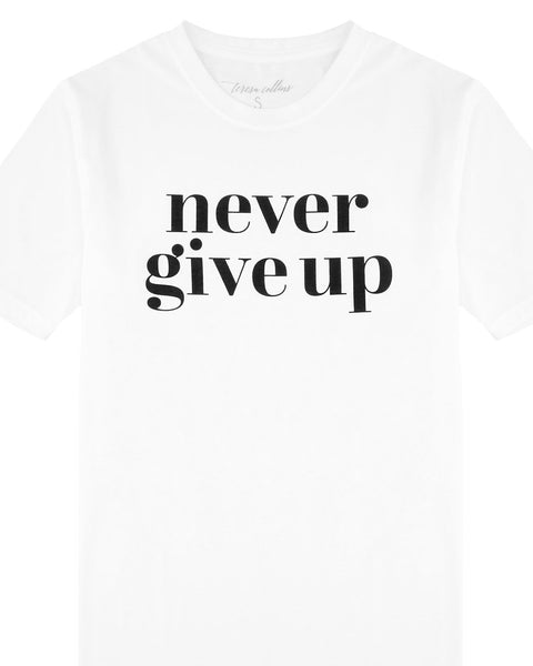 Never Give Up T-Shirt | White - Teresa Collins Studio