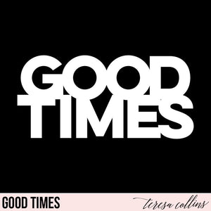 Good Times - Teresa Collins Studio