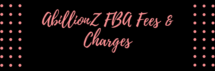 Fulfilllment by AbillionZ (FBA) Fees and Charges